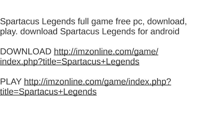 Spartacus legends xbla arcade direct downloads 6556en.