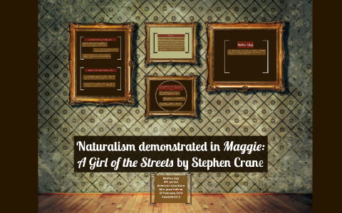 Naturalism Demonstrated In Maggie A Girl Of The Streets By By