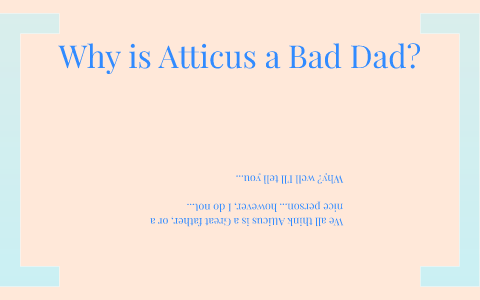 Why Atticus is a BAD DAD by June Shin on Prezi