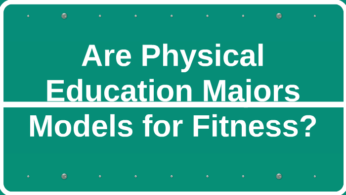 Are Physical Education Majors Models for Fitness? by Michael Zarate
