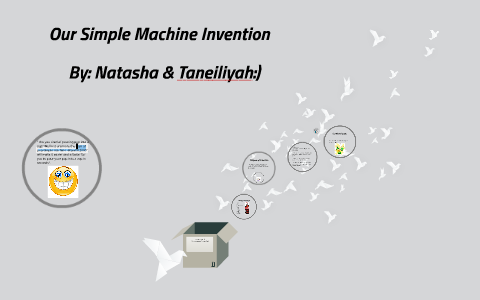 Our Simple Machine Invention By Natasha Tweneboah On Prezi