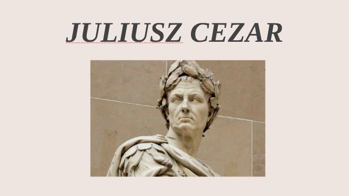 Gajusz Juliusz Cezar By Julia Metrycka On Prezi
