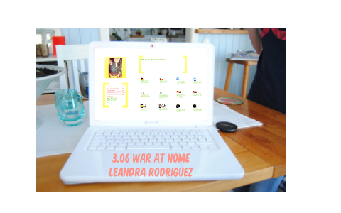 3.06 War at home by Leandra Rodriguez on Prezi Next