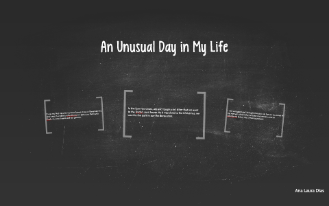 An unusual day in my life