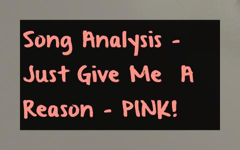Song Analysis - Just Give Me A Reason - PINK! by vaishvi