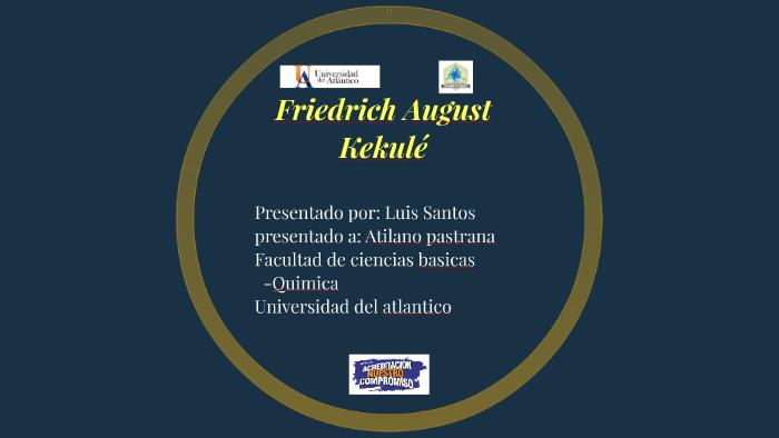 Friedrich August Kekulé By Luis D Santos M On Prezi