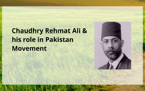 Chaudhry Rehmat Ali & his role in Pakistan Movement by Umer
