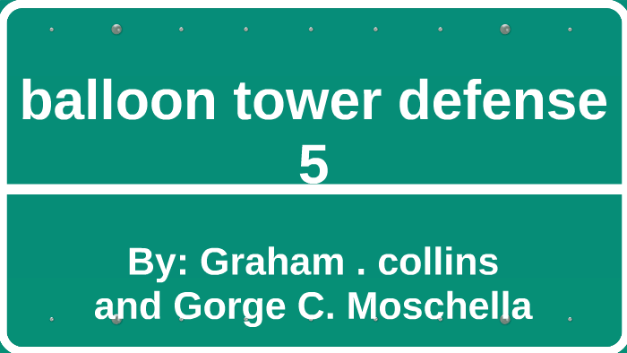 balloon tower defense 5 by Graham collins on Prezi