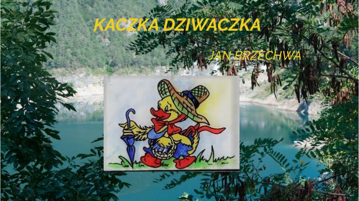 Kaczka Dziwaczka By Jolanta Wachowiak On Prezi Next