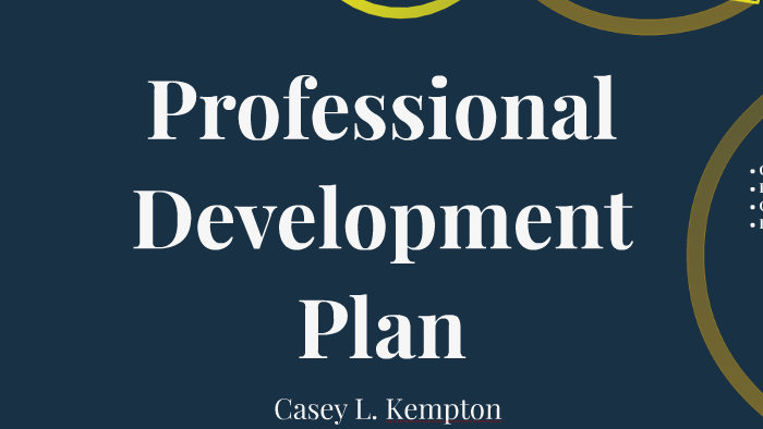 Professional Development Plan by Casey Kempton on Prezi