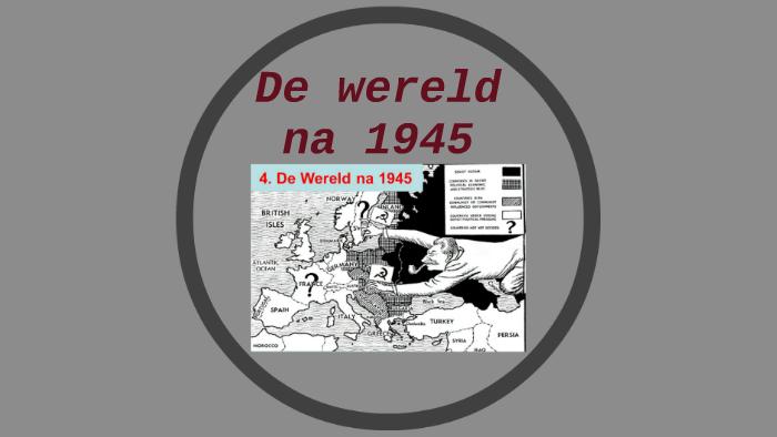 De Wereld Na 1945 By Huib Van Der Span On Prezi