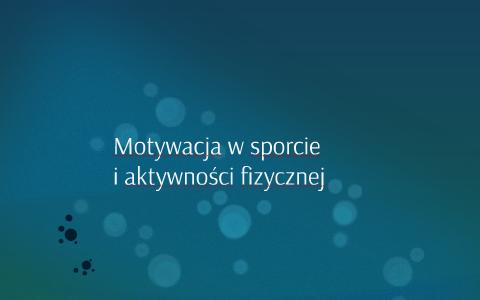 Motywacja W Sporcie By Agnieszka Gorgolewska On Prezi