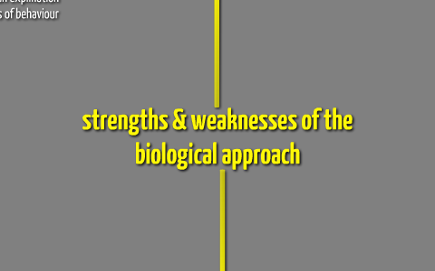 biological approach weaknesses