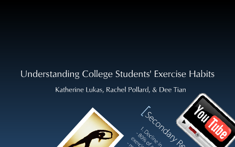 Understanding College Students' Exercise Habits by Katherine