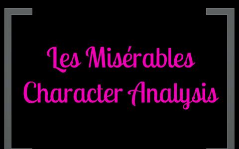 Les Misérables Character Analysis by Arti Patel on Prezi