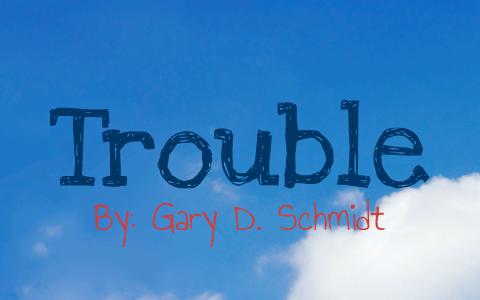 Trouble By Gary D Schmidt By Kathryn Love On Prezi