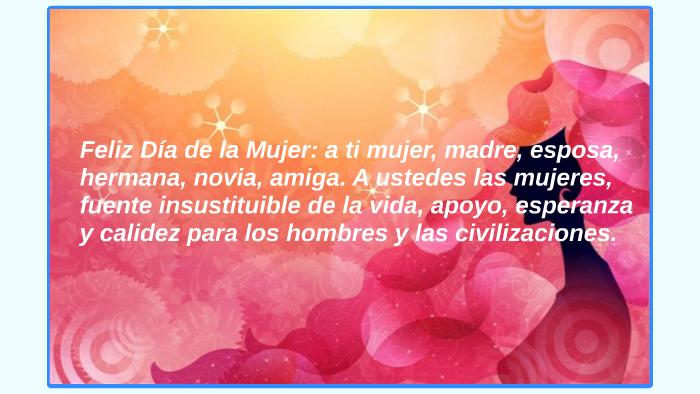 Feliz Día De La Mujer A Ti Mujer Madre Esposa Hermana N By