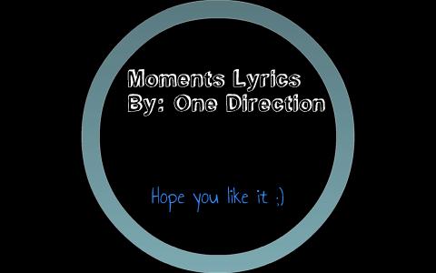 Moments Lyrics  By: One Direction by Morgan Stinson on Prezi