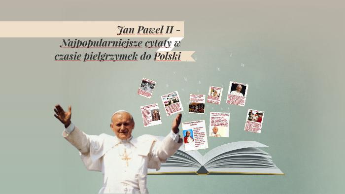 Jan Paweł Ii Najpopularniejsze Cytaty W Czasie Pielgrzymki