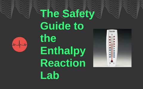 The Safety Guide to the Enthalpy Reaction Lab by Emily