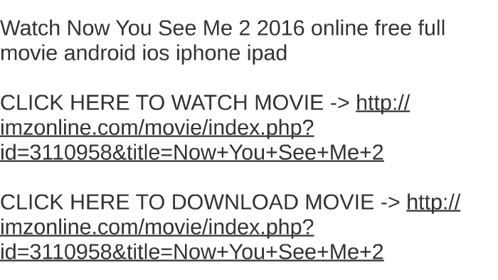 Watch Now You See Me 2 2017 Online Free Full Movie Android I By Fritz Cochrane On Prezi
