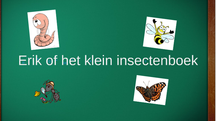 Erik Of Het Klein Insectenboek By Arjen Lakerveld On Prezi