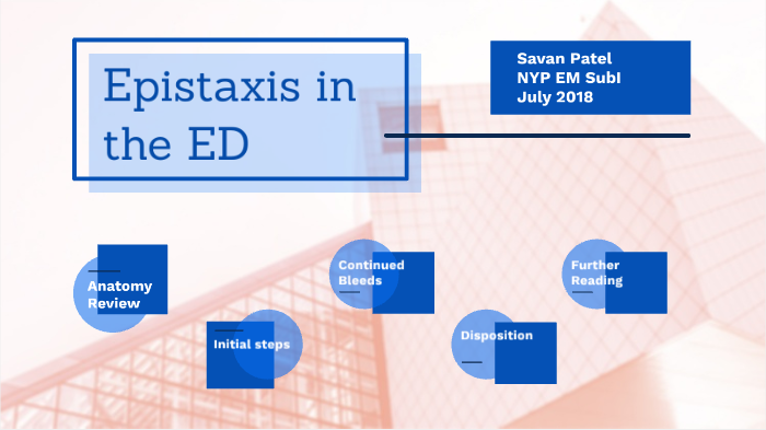 Approach to Epistaxis in the ED by Savan Patel on Prezi Next