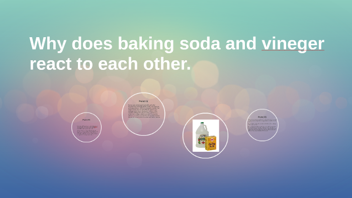 Why does baking soda and vineger react to each other  by