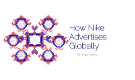 How Nike Advertises Globally By Alexa Vayro