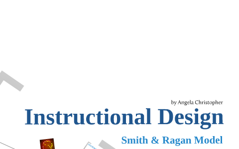 Instructional Design The Smith And Regan Model By Angela Christopher