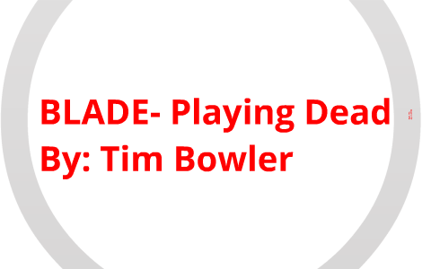 Blade Playing Dead By Tim Bowler By Michael Huang On Prezi