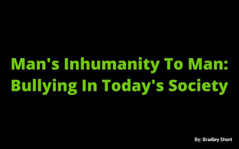 man inhumanity to man examples