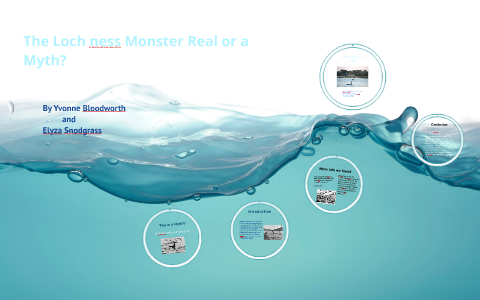The lochness monster real or a myth? by Yvonne Bloodworth on Prezi