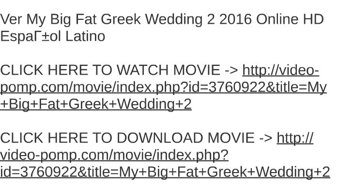 Ver My Big Fat Greek Wedding 2 2016 Online Hd Espag Ol Latin By
