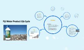 Fiji Water Product Life Cycle By Dani Carter