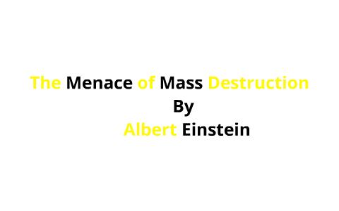 albert einstein the menace of mass destruction
