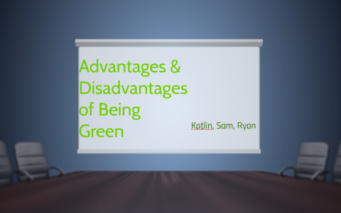 Advantages And Disadvantages Of Being Green By Sami Jones