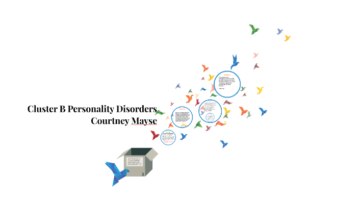 Cluster B Personality Disorders by Courtney Mayse on Prezi