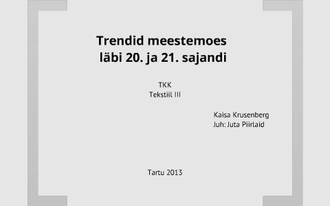 0cc2e0fb511 Trendid meestemoes läbi 20. ja 21. sajandi by Kaisa Krusenberg on Prezi