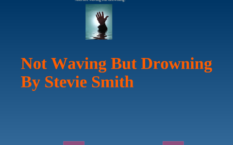 not waving but drowning poem analysis