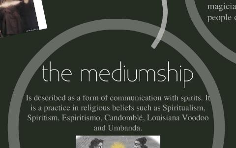 The mediumship by maria alejandra on Prezi