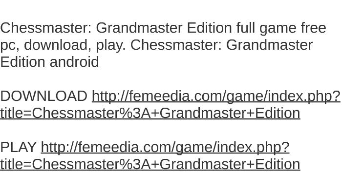 Chessmaster® grandmaster edition download chessmaster 10th edition.