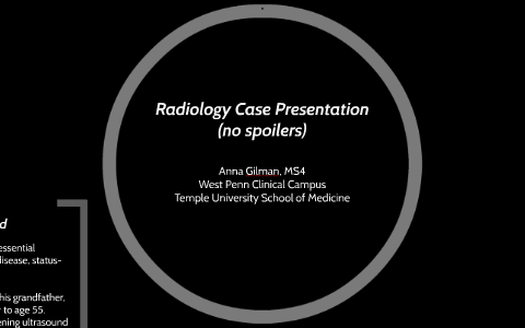 Radiology Case Presentation by Anna Gilman on Prezi