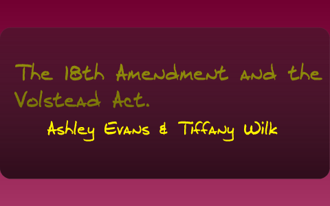 The 18th Amendment And The Volstead Act By Ashley Evans On Prezi
