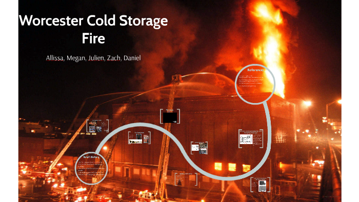 worcester cold storage fire by kenz n liss d n r on prezi