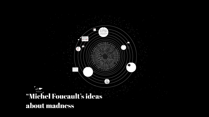 Michel Foucault's ideas about madness by Amira BelHaj on Prezi