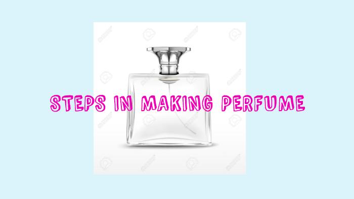 STEPS IN MAKING PERFUME by wan syahmina on Prezi