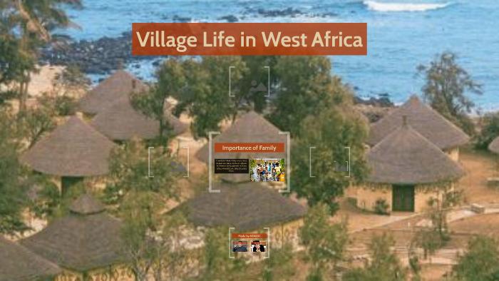 Village Life in West Africa by Aidan Rock on Prezi