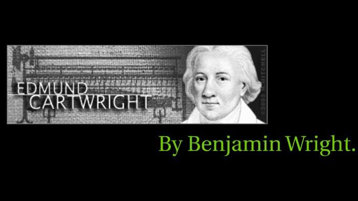 Edmund Cartwright By Benjamin Wright By Benjamin Wright On Prezi