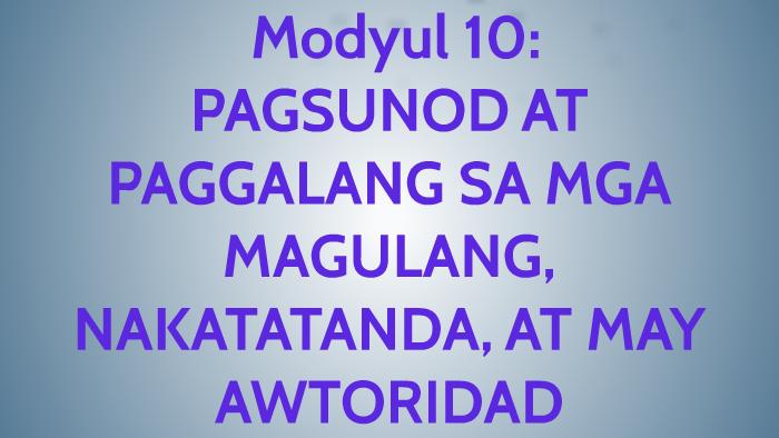 Modyul 10: PAGSUNOD AT PAGGALANG SA MGA MAGULANG, NAKATATANDA by